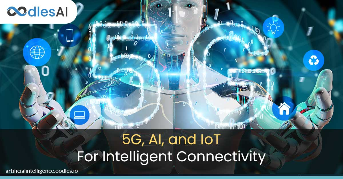 Fusing 5G, AI, and IoT for Intelligent Connectivity in the New Normal